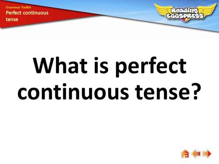 What is perfect continuous tense? Grammar Toolkit.