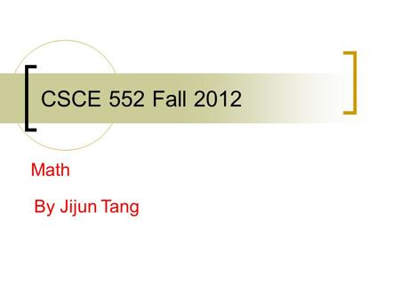 CSCE 552 Fall 2012 Math By Jijun Tang. Applied Trigonometry Trigonometric functions  Defined using right triangle  x y h.
