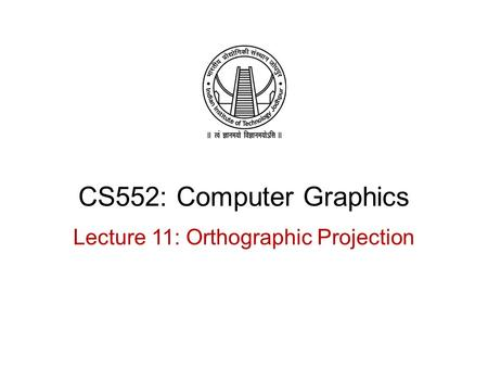 CS552: Computer Graphics Lecture 11: Orthographic Projection.