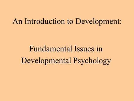 An Introduction to Development: Fundamental Issues in Developmental Psychology.