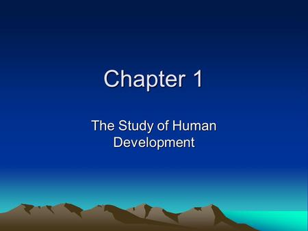 Chapter 1 The Study of Human Development. What is Development? –W–When does it begin? –W–When does it end?