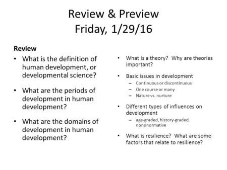 Review & Preview Friday, 1/29/16 Review What is the definition of human development, or developmental science? What are the periods of development in human.