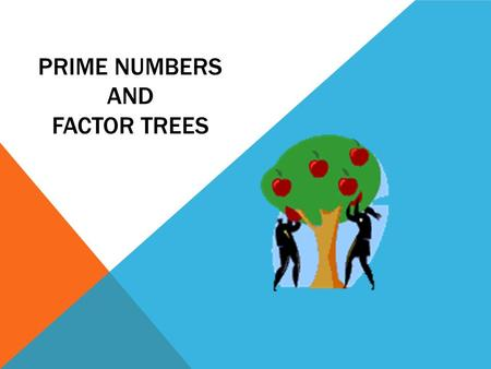 PRIME NUMBERS AND FACTOR TREES. DEFINITION Prime Number – An integer whose only factors are 1 and itself 2, 3, 5, 7,11, 13, 17, 19.