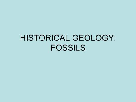 HISTORICAL GEOLOGY: FOSSILS. What are fossils? Fossils are the record of life preserved in monuments of stone. Almost all living organisms can leave fossils,