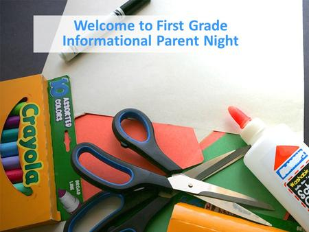 Welcome to Third Grade Informational Parent Night Welcome to First Grade Informational Parent Night.