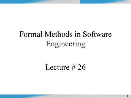 Dr. Naveed Riaz Design and Analysis of Algorithms 1 1 Formal Methods in Software Engineering Lecture # 26.