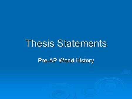 Thesis Statements Pre-AP World History. Purpose of a Thesis  A thesis is like a roadmap to your essay. It should tell the reader: the topic you will.