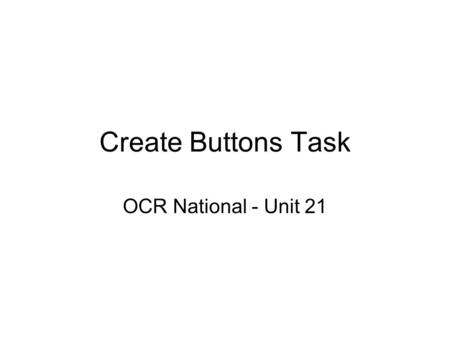"Create Buttons Task OCR National - Unit 21 Today we will Consider what an 80s game website might have as a ""look and feel"". Understand the meaning of."