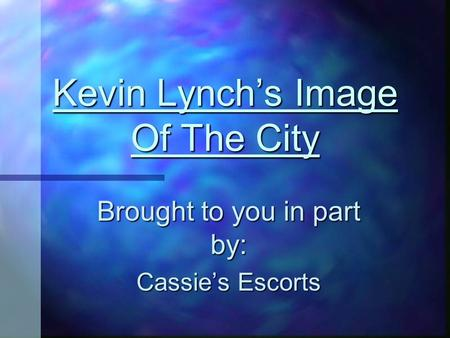 Kevin Lynch's Image Of The City Brought to you in part by: Cassie's Escorts.