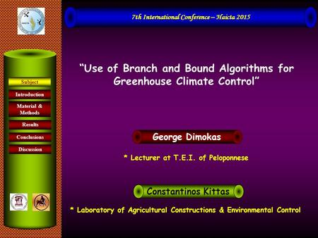 """Use of Branch and Bound Algorithms for Greenhouse Climate Control"" 7th International Conference – Haicta 2015 George Dimokas * Laboratory of Agricultural."