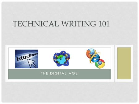 THE DIGITAL AGE TECHNICAL WRITING 101. INTERNET As the Internet grows, the user base grows. People will rely information on the internet and networking.