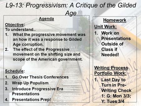 L9-13: Progressivism: A Critique of the Gilded Age Agenda Objective: To understand.. 1.What the progressive movement was an how it was a response to Gilded.