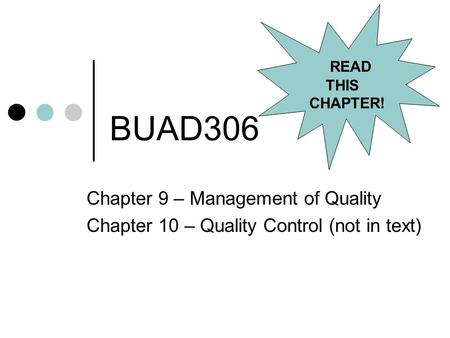 BUAD306 Chapter 9 – Management of Quality Chapter 10 – Quality Control (not in text) READ THIS CHAPTER!