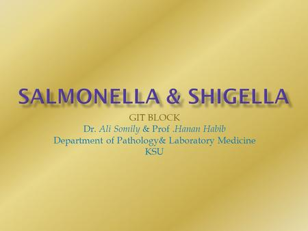 GIT BLOCK Dr. Ali Somily & Prof. Hanan Habib Department of Pathology& Laboratory Medicine KSU.