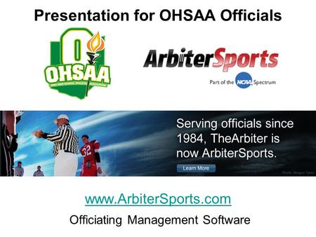 Www.ArbiterSports.com Officiating Management Software Presentation for OHSAA Officials.