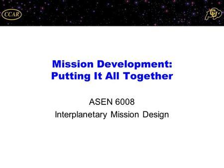 Mission Development: Putting It All Together ASEN 6008 Interplanetary Mission Design.