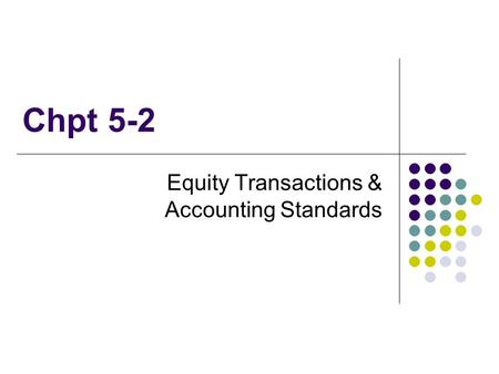 Chpt 5-2 Equity Transactions & Accounting Standards.