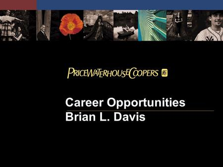 Career Opportunities Brian L. Davis. 2 The Premier Place to Start and Build your Career Service Lines Assurance and Business Advisory Services Financial.