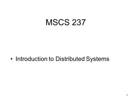 1 MSCS 237 Introduction to Distributed Systems. 2 Outline Distributed computing (DC) Distributed Systems (DS) Motivation Architecture of a DS Advantages.