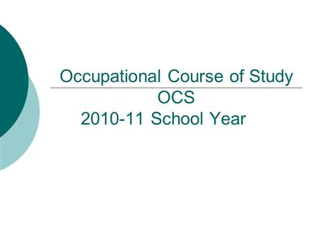 Occupational Course of Study OCS 2010-11 School Year.