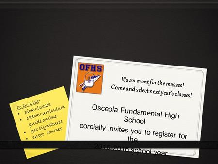 It's an event for the masses! Come and select next year's classes! Osceola Fundamental High School cordially invites you to register for the 2015-2016.