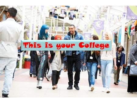 This is your College. Have your say in things Tell us your story so far.