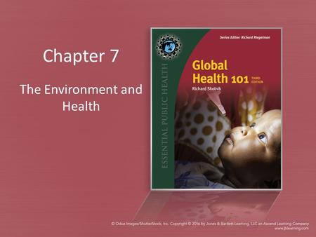 Chapter 7 The Environment and Health. Table 7.0.T01: Key Links Between Environmental Health and the MDGs Modified from Millennium Development Goals.,