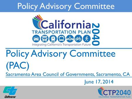 Policy Advisory Committee (PAC) Sacramento Area Council of Governments, Sacramento, CA June 17, 2014 Policy Advisory Committee.