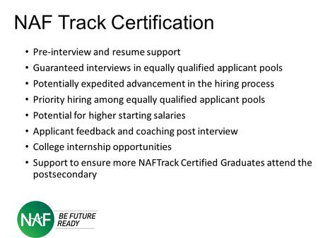 NAF Track Certification Pre-interview and resume support Guaranteed interviews in equally qualified applicant pools Potentially expedited advancement in.