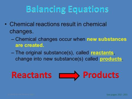 (c) McGraw Hill Ryerson 2007 Chemical reactions result in chemical changes. –Chemical changes occur when new substances are created. –The original substance(s),
