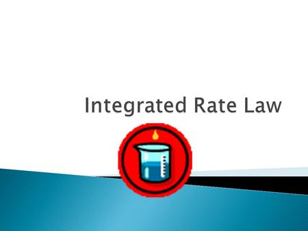  Rate laws can be converted into equations that tell us what the concentration of the reactants or products are at any time  Calculus required to derive.