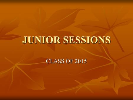 "JUNIOR SESSIONS CLASS OF 2015. Subject ""a – g"" Class of 2014 Class of 2015 Class of 2016 and beyond English40404040 History/Social Science 20303030 Math30202030."