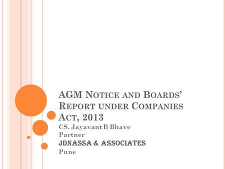 AGM N OTICE AND B OARDS ' R EPORT UNDER C OMPANIES A CT, 2013 CS. Jayavant B Bhave Partner JDNASSA & ASSOCIATES Pune.