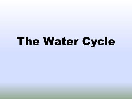 The Water Cycle. Directions As we go through this PowerPoint, it is your responsibility to fill in your note packet. Notice all of the red words are MISSING.