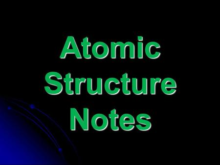 Atomic Structure Notes. 2 Atomic Structure Subatomic particles include ________, _________ and _________. protons neutrons electrons ________ and _________.