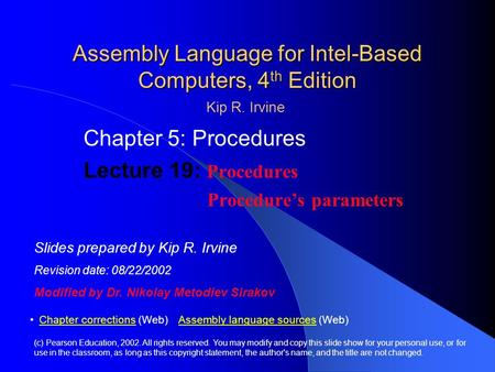 Assembly Language for Intel-Based Computers, 4 th Edition Chapter 5: Procedures Lecture 19: Procedures Procedure's parameters (c) Pearson Education, 2002.