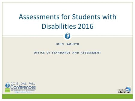 JOHN JAQUITH OFFICE OF STANDARDS AND ASSESSMENT Assessments for Students with Disabilities 2016.