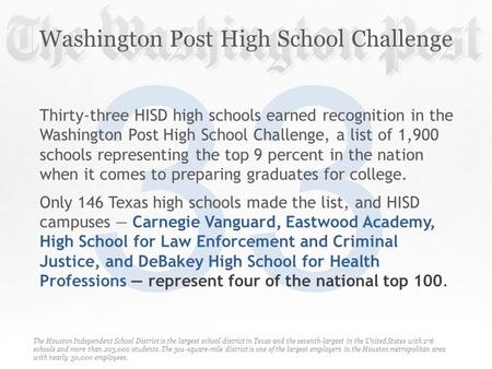 Washington Post High School Challenge The Houston Independent School District is the largest school district in Texas and the seventh-largest in the United.