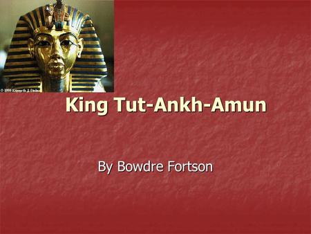 King Tut-Ankh-Amun By Bowdre Fortson. a.k.a King Tut Pharaoh who accomplished little in his life Most recognized and most famous pharaoh today Most famous.