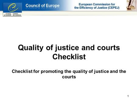 1 Quality of justice and courts Checklist Checklist for promoting the quality of justice and the courts.