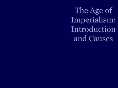 The Age of Imperialism: Introduction and Causes. Roadmap Explain and define Imperialism. Explain the significance of the British Empire. Explain the three.