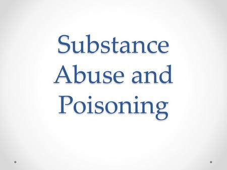 Substance Abuse and Poisoning. Goals for the Chapter Physiology: How a substance moves through the body 4 Routes of Absorption Terms: o Substance Abuse.