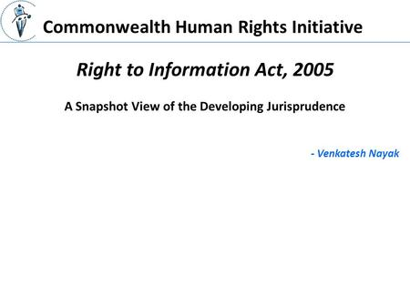 Commonwealth Human Rights Initiative Right to Information Act, 2005 - Venkatesh Nayak A Snapshot View <strong>of</strong> the Developing Jurisprudence.