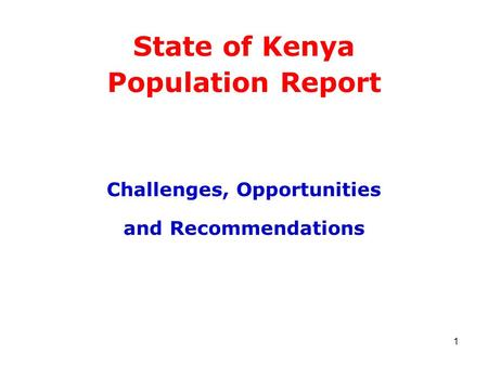 1 State of Kenya Population Report Challenges, Opportunities and Recommendations.