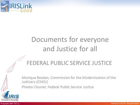 Documents for everyone and Justice for all FEDERAL PUBLIC SERVICE JUSTICE Monique Beuken, Commission for the Modernisation of the Judiciary (CMOJ) Phedra.