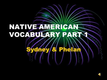 NATIVE AMERICAN VOCABULARY PART 1 Sydney & Phelan.