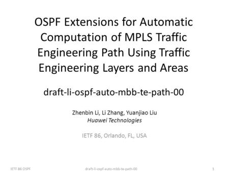Draft-li-ospf-auto-mbb-te-path-00IETF 86 OSPF1 OSPF Extensions for Automatic Computation of MPLS Traffic Engineering Path Using Traffic Engineering Layers.