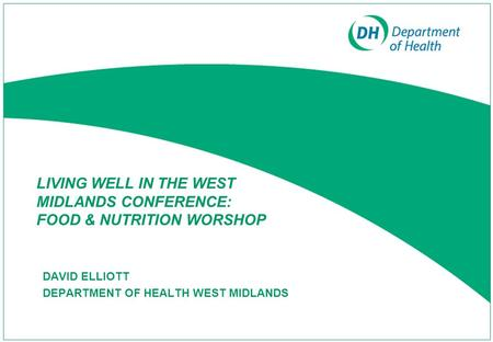 LIVING WELL IN THE WEST MIDLANDS CONFERENCE: FOOD & NUTRITION WORSHOP DAVID ELLIOTT DEPARTMENT OF HEALTH WEST MIDLANDS.