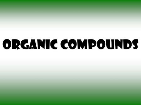 Organic Compounds. Four Groups of Organic Compounds A. The four groups of organic compounds found in living things are: 1.Carbohydrates 2.Lipids 3.Proteins.