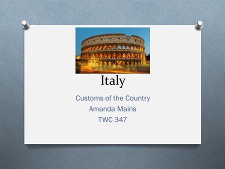 Italy Customs of the Country Amanda Mains TWC 347.
